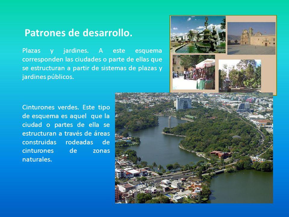 Patrones de desarrollo. Plazas y jardines. A este esquema corresponden las ciudades o parte de ellas que se estructuran a partir de sistemas de plazas