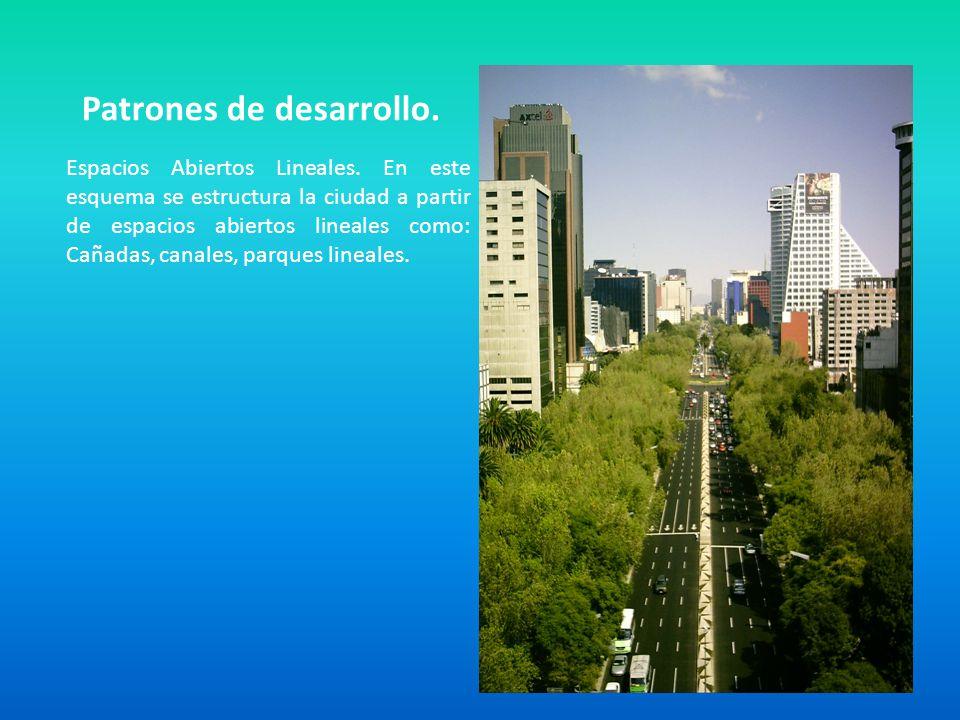 Patrones de desarrollo. Espacios Abiertos Lineales. En este esquema se estructura la ciudad a partir de espacios abiertos lineales como: Cañadas, cana