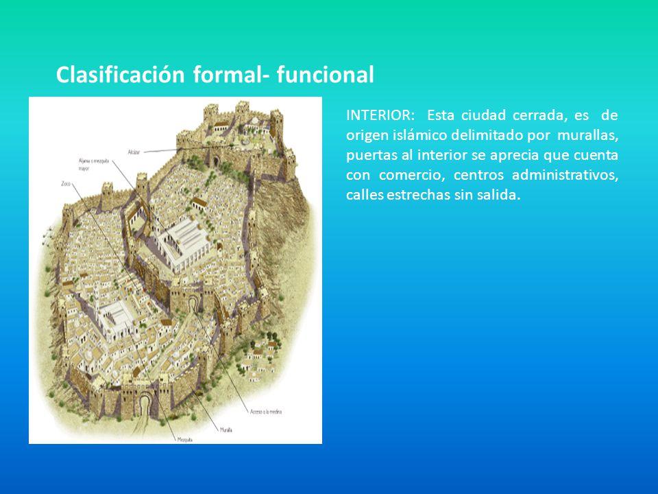 Clasificación formal- funcional INTERIOR: Esta ciudad cerrada, es de origen islámico delimitado por murallas, puertas al interior se aprecia que cuent