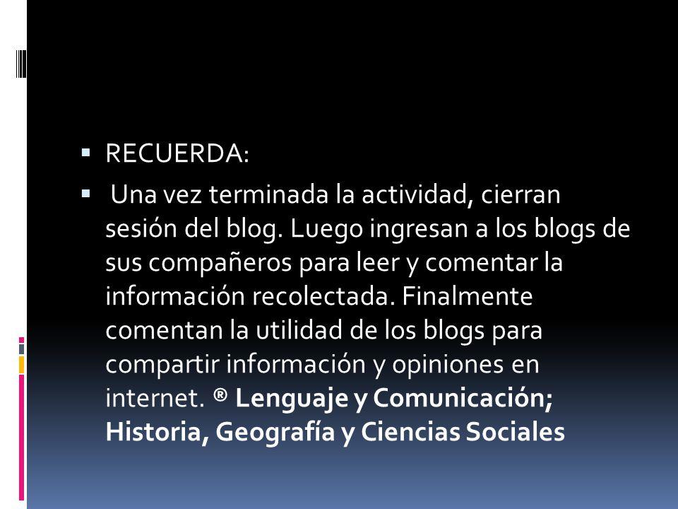  RECUERDA:  Una vez terminada la actividad, cierran sesión del blog.