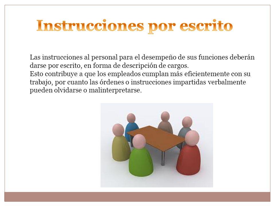 Las instrucciones al personal para el desempeño de sus funciones deberán darse por escrito, en forma de descripción de cargos.