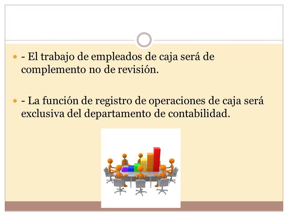 - El trabajo de empleados de caja será de complemento no de revisión.