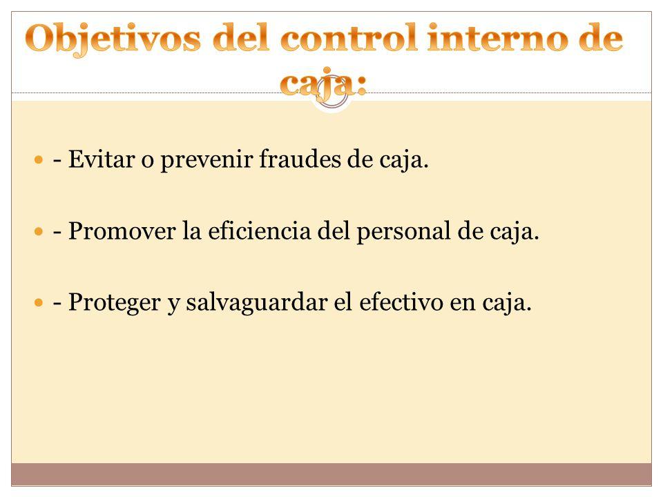 - Evitar o prevenir fraudes de caja.- Promover la eficiencia del personal de caja.