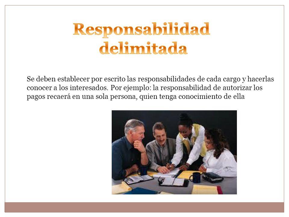 Se deben establecer por escrito las responsabilidades de cada cargo y hacerlas conocer a los interesados.
