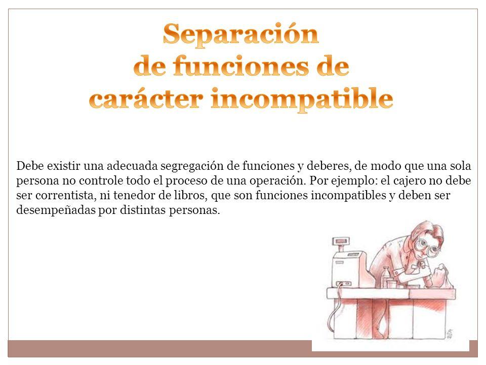 Debe existir una adecuada segregación de funciones y deberes, de modo que una sola persona no controle todo el proceso de una operación.