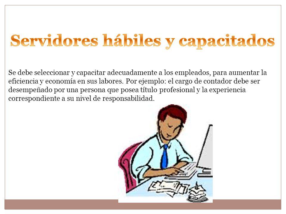 Se debe seleccionar y capacitar adecuadamente a los empleados, para aumentar la eficiencia y economía en sus labores.