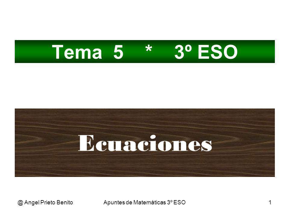 @ Angel Prieto BenitoApuntes de Matemáticas 3º ESO1 Tema 5 * 3º ESO Ecuaciones