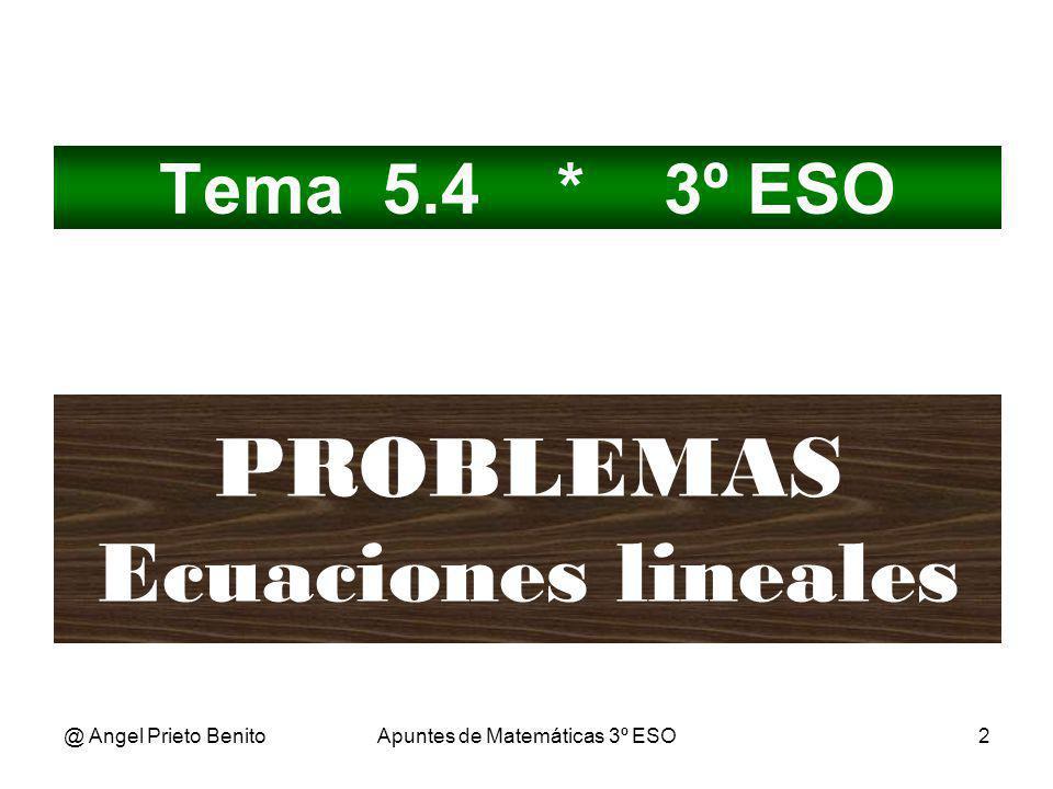 @ Angel Prieto BenitoApuntes de Matemáticas 3º ESO2 Tema 5.4 * 3º ESO PROBLEMAS Ecuaciones lineales