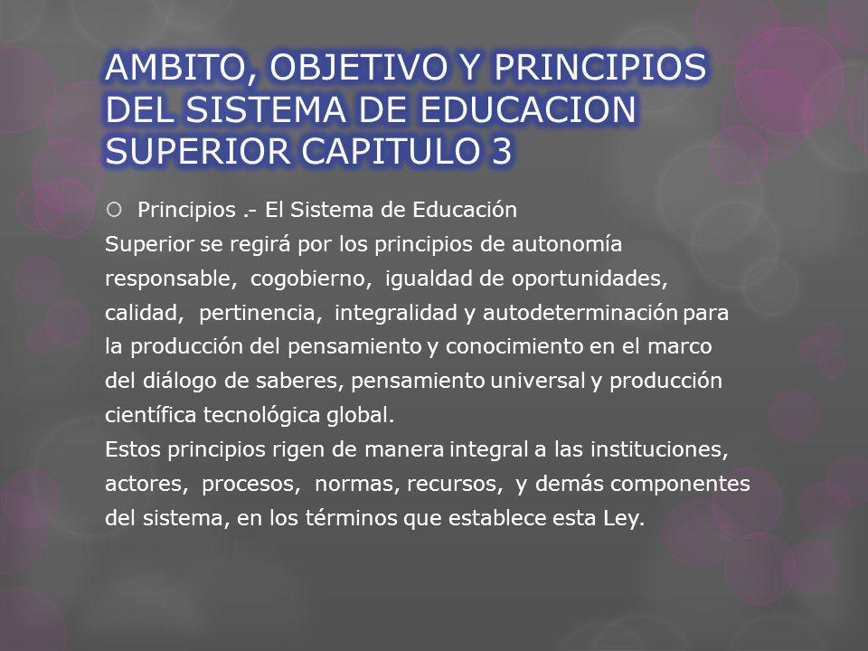  Principios.- El Sistema de Educación Superior se regirá por los principios de autonomía responsable, cogobierno, igualdad de oportunidades, calidad, pertinencia, integralidad y autodeterminación para la producción del pensamiento y conocimiento en el marco del diálogo de saberes, pensamiento universal y producción científica tecnológica global.