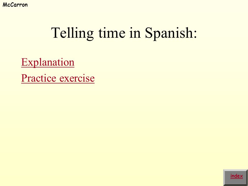 Telling time in Spanish: Explanation Practice exercise index McCarron