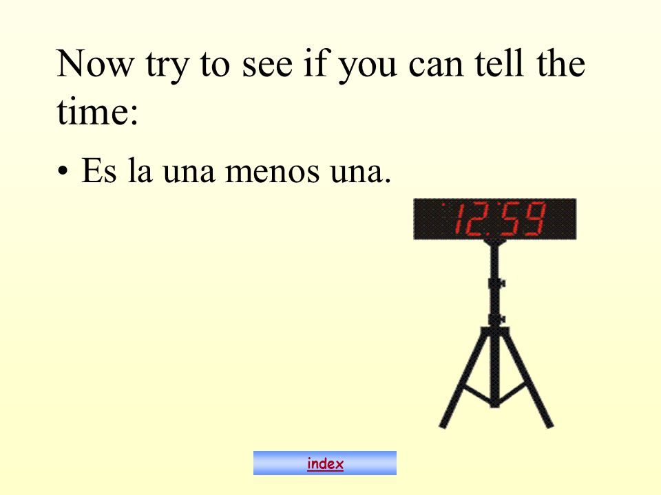 Now try to see if you can tell the time: Es la una menos una. index