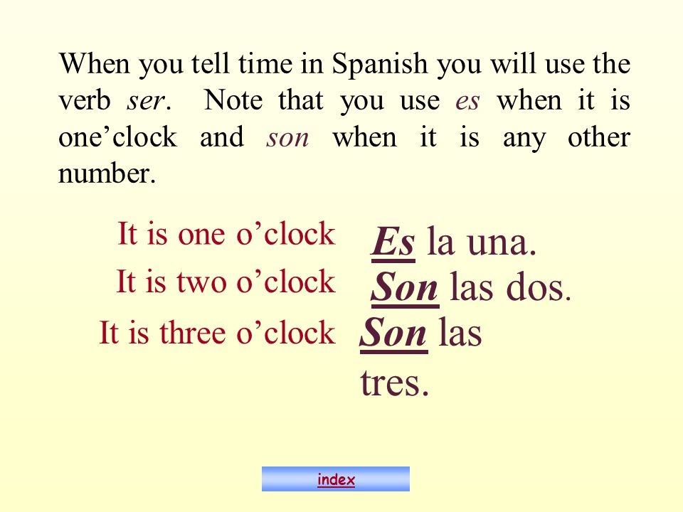 When you tell time in Spanish you will use the verb ser.