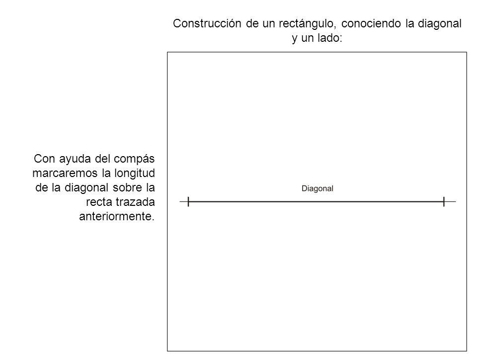 Construcción de un rectángulo, conociendo la diagonal y un lado: Con ayuda del compás marcaremos la longitud de la diagonal sobre la recta trazada ant