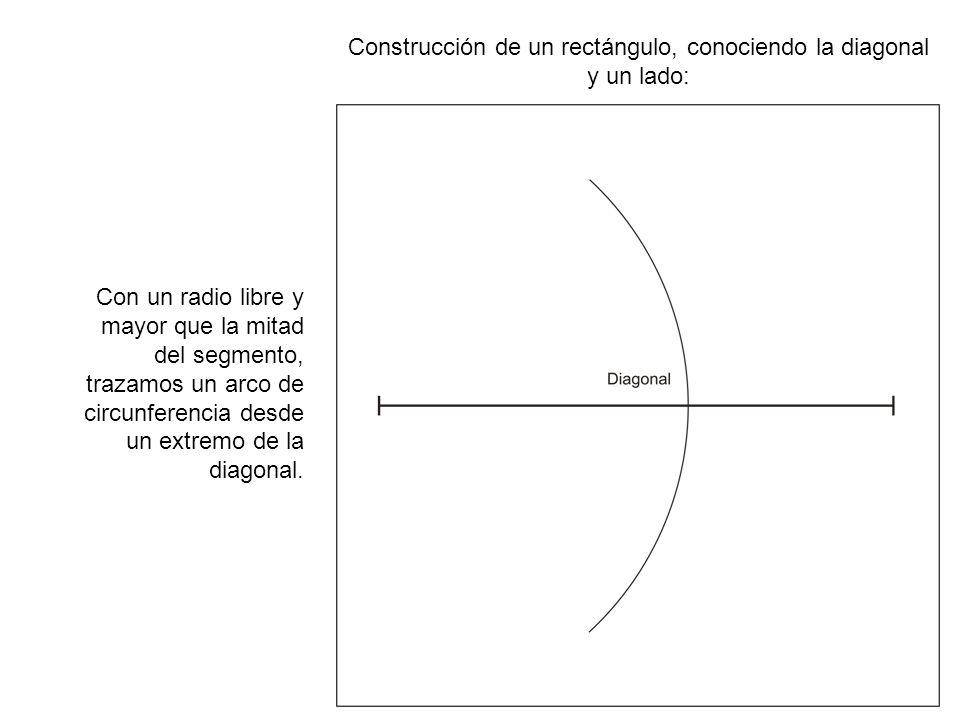 Construcción de un rectángulo, conociendo la diagonal y un lado: Con un radio libre y mayor que la mitad del segmento, trazamos un arco de circunferen