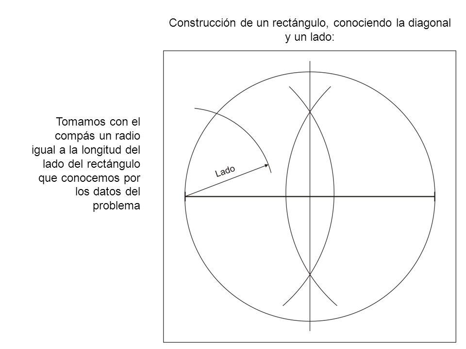 Construcción de un rectángulo, conociendo la diagonal y un lado: Tomamos con el compás un radio igual a la longitud del lado del rectángulo que conoce
