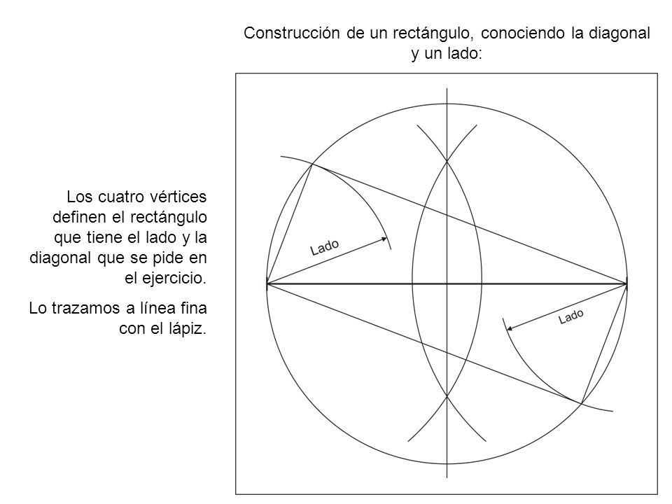 Construcción de un rectángulo, conociendo la diagonal y un lado: Los cuatro vértices definen el rectángulo que tiene el lado y la diagonal que se pide