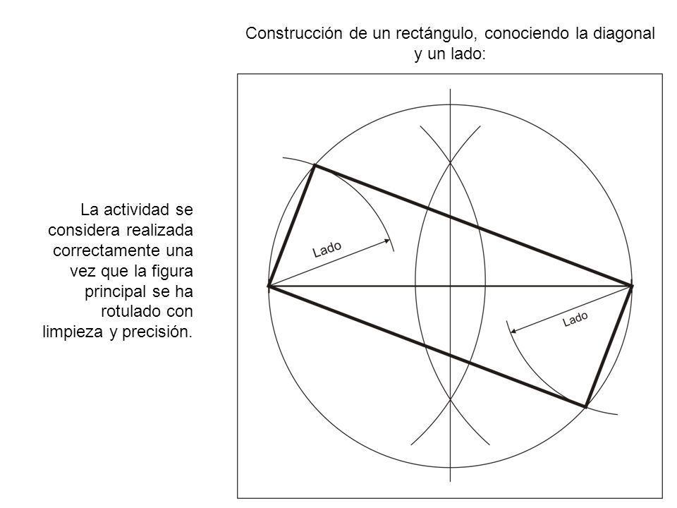 Construcción de un rectángulo, conociendo la diagonal y un lado: La actividad se considera realizada correctamente una vez que la figura principal se