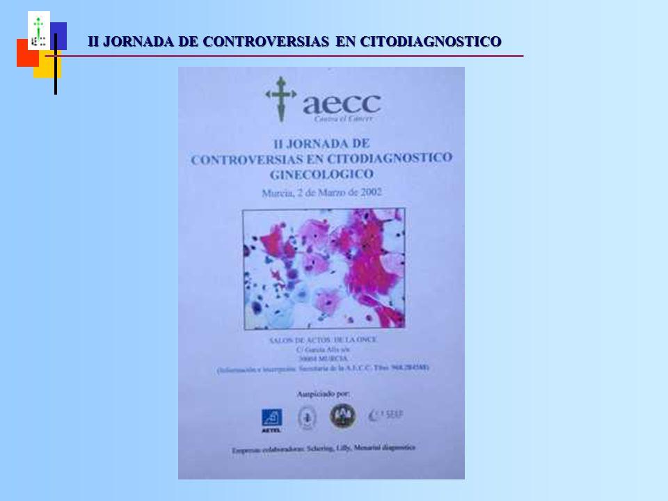 II JORNADA DE CONTROVERSIAS EN CITODIAGNOSTICO II JORNADA DE CONTROVERSIAS EN CITODIAGNOSTICO