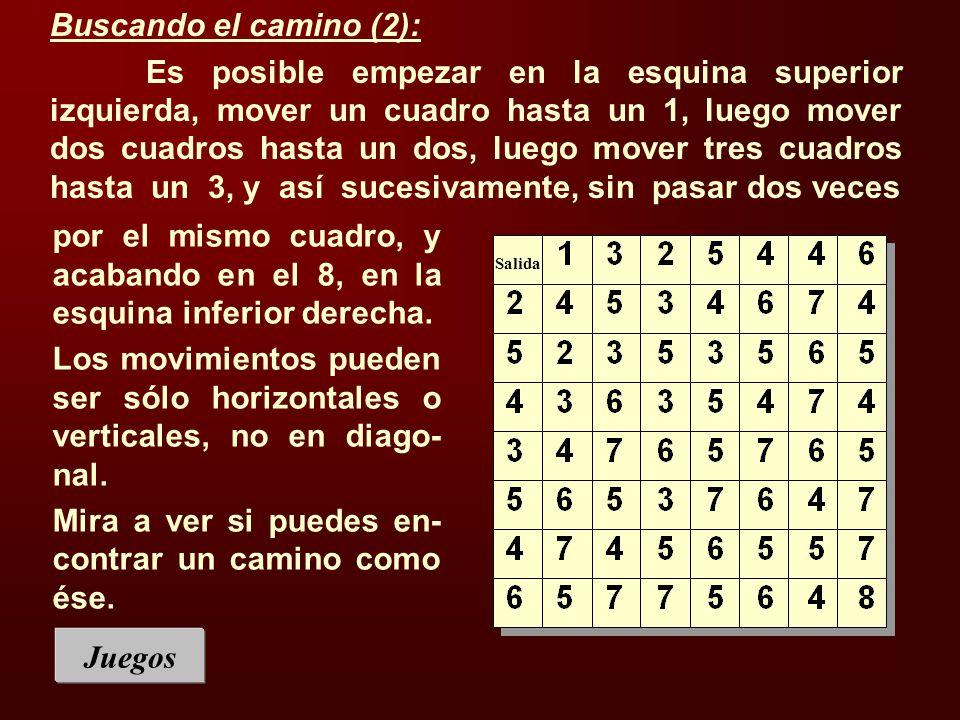 Salida Buscando el camino (2): Es posible empezar en la esquina superior izquierda, mover un cuadro hasta un 1, luego mover dos cuadros hasta un dos, luego mover tres cuadros hasta un 3, y así sucesivamente, sin pasar dos veces por el mismo cuadro, y acabando en el 8, en la esquina inferior derecha.