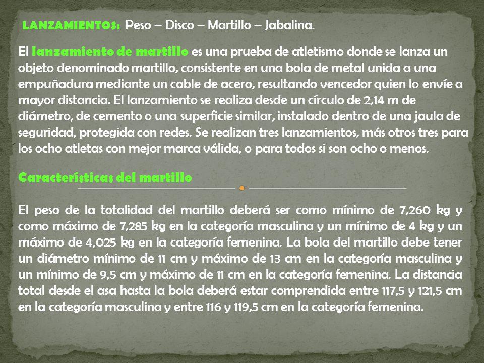 LANZAMIENTOS: Peso – Disco – Martillo – Jabalina.