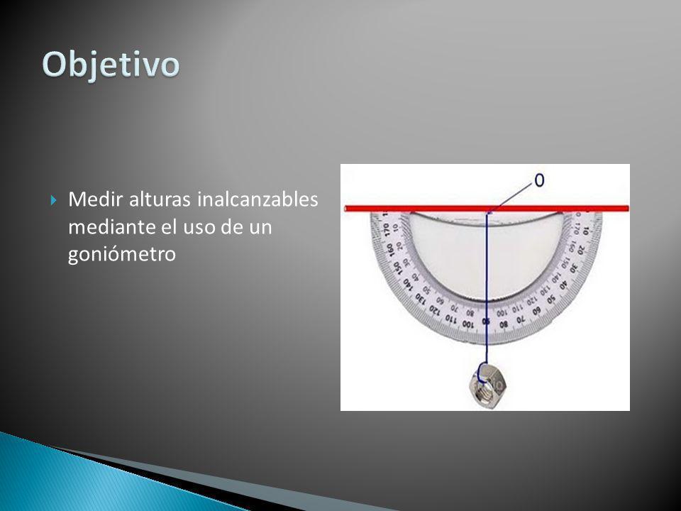  Medir alturas inalcanzables mediante el uso de un goniómetro