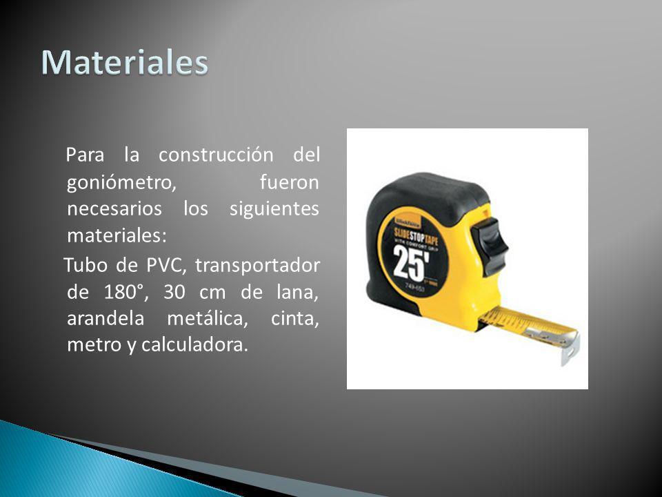 Para la construcción del goniómetro, fueron necesarios los siguientes materiales: Tubo de PVC, transportador de 180°, 30 cm de lana, arandela metálica, cinta, metro y calculadora.