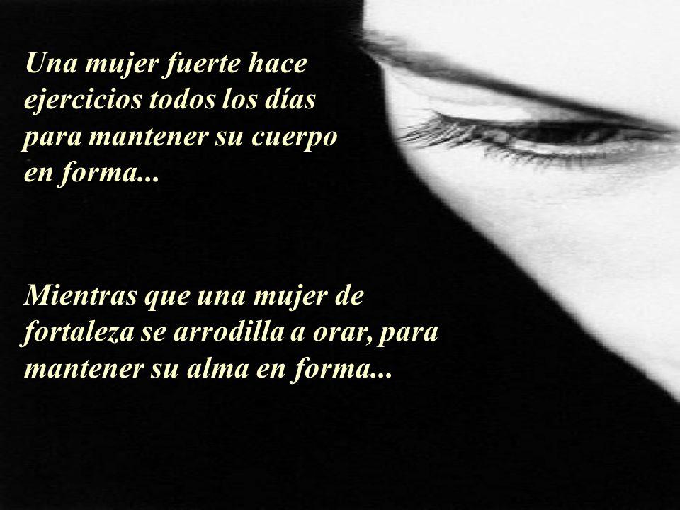 Una mujer fuerte no teme a nada...
