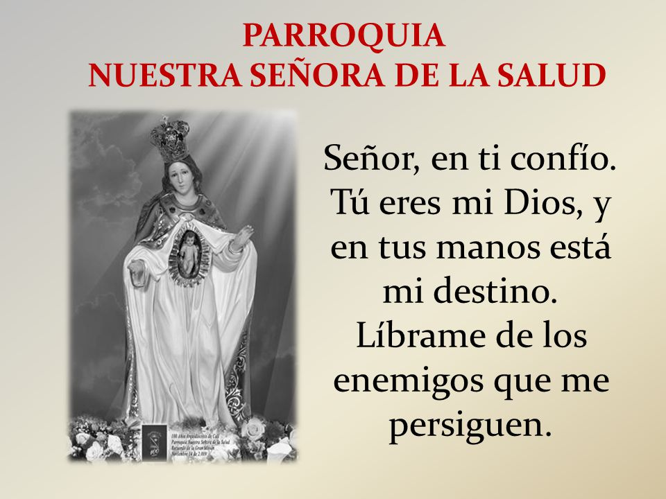 PARROQUIA NUESTRA SEÑORA DE LA SALUD Señor, en ti confío.