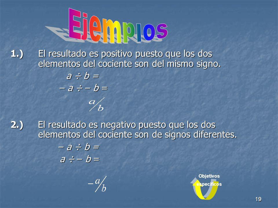 19 1.)El resultado es positivo puesto que los dos elementos del cociente son del mismo signo.