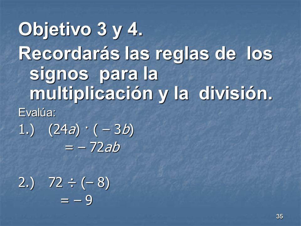 35 Objetivo 3 y 4.Recordarás las reglas de los signos para la multiplicación y ladivisión.