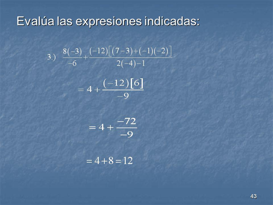 43 Evalúa las expresiones indicadas:
