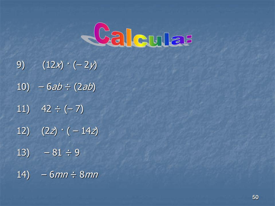 50 9) (12x) · (– 2y) 10) – 6ab ÷ (2ab) 11) 42 ÷ (– 7) 12) (2z) · ( – 14z) 13) – 81 ÷ 9 14) – 6mn ÷ 8mn