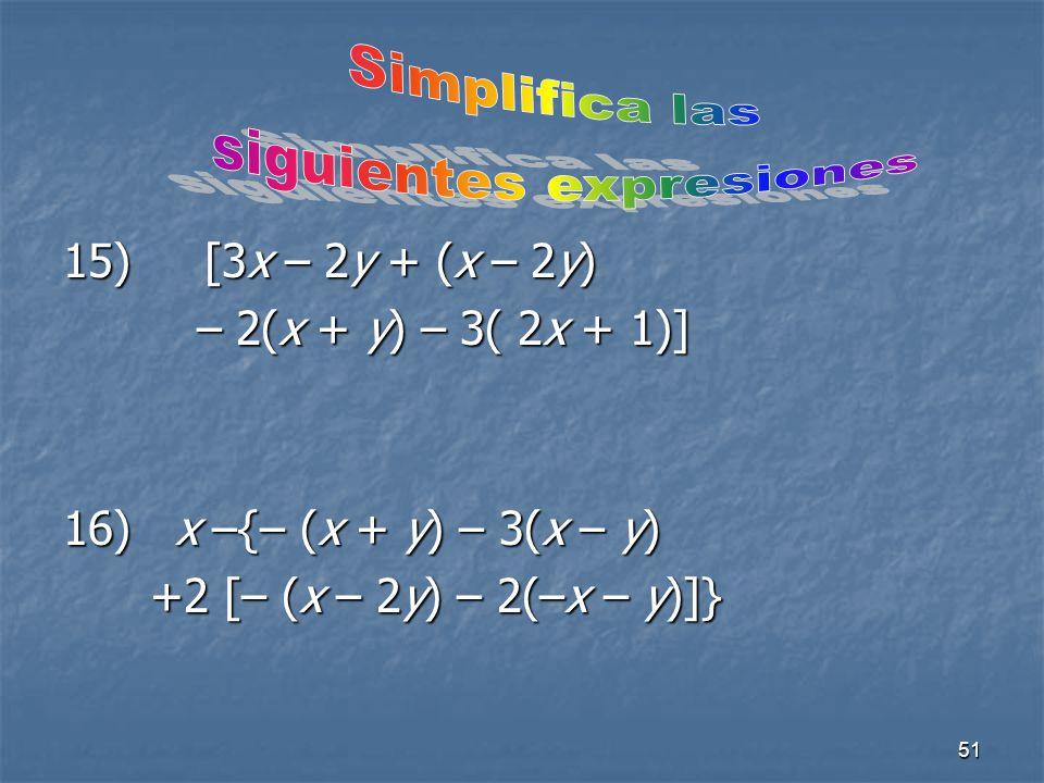 51 15) [3x – 2y + (x – 2y) – 2(x + y) – 3( 2x + 1)] – 2(x + y) – 3( 2x + 1)] 16) x –{– (x + y) – 3(x – y) +2 [– (x – 2y) – 2(–x – y)]} +2 [– (x – 2y) – 2(–x – y)]}