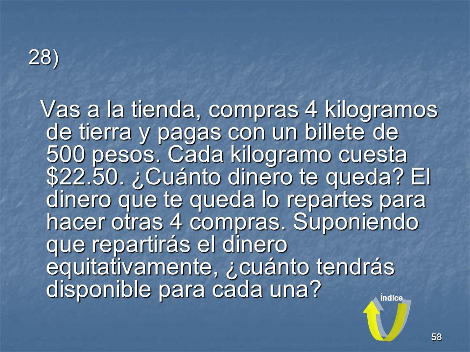 58 28) Vas a la tienda, compras 4 kilogramos de tierra y pagas con un billete de 500 pesos.
