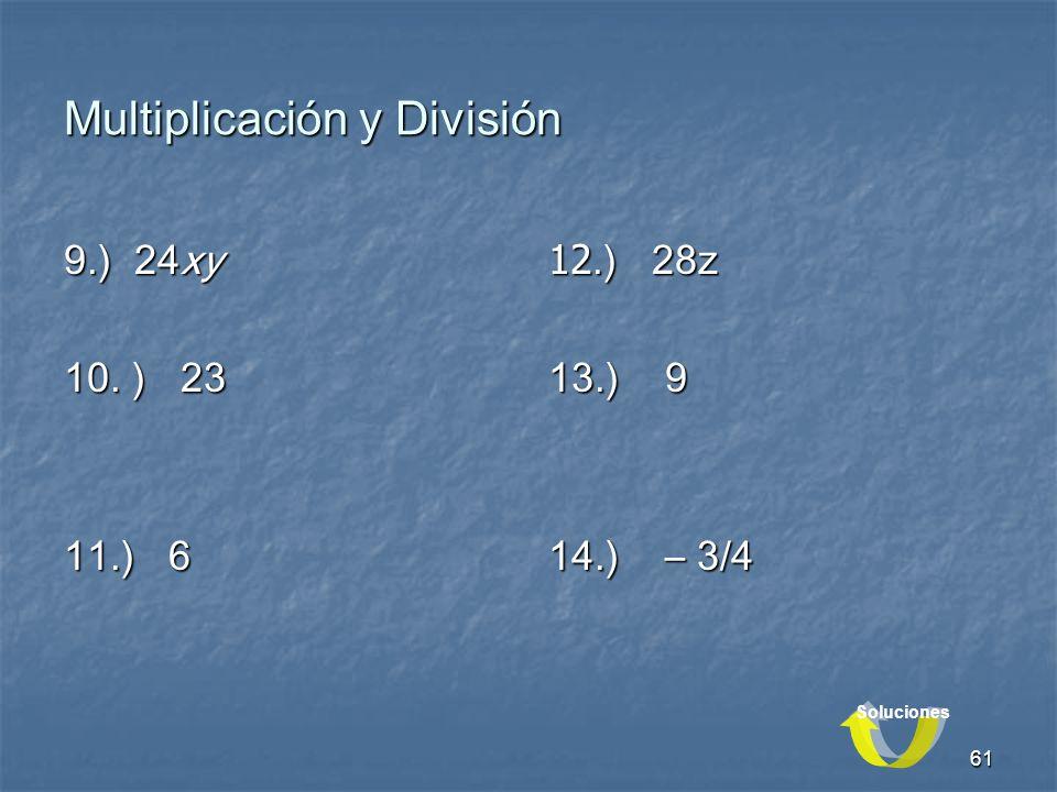 61 Multiplicación y División 9.) 24xy 10. ) 23 11.) 6 12.) 28z 13.) 9 14.) – 3/4 Soluciones