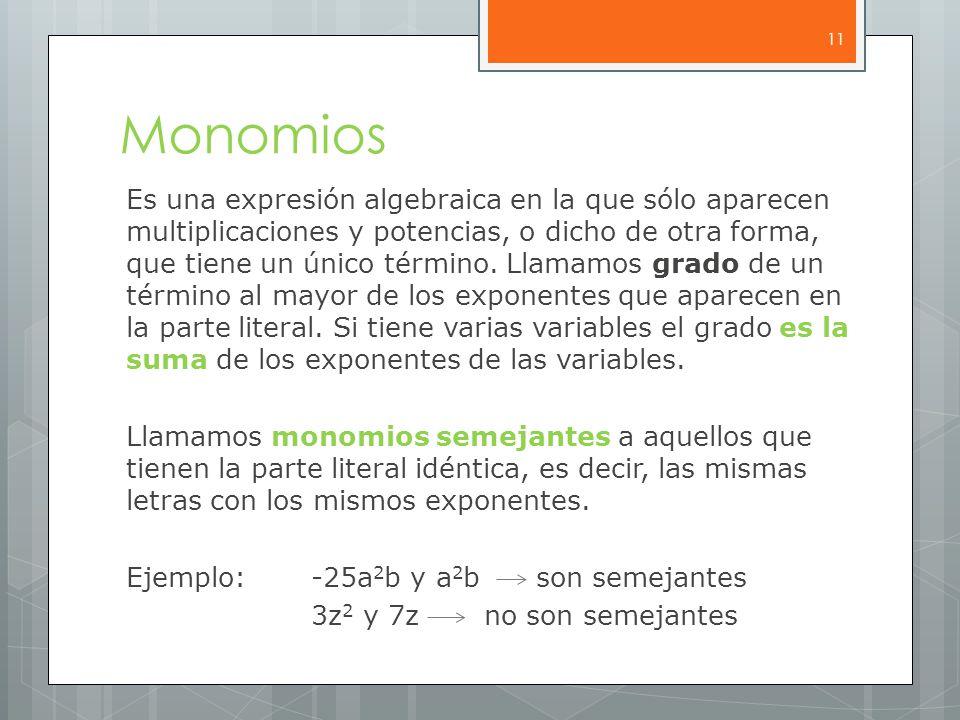 Monomios Es una expresión algebraica en la que sólo aparecen multiplicaciones y potencias, o dicho de otra forma, que tiene un único término.