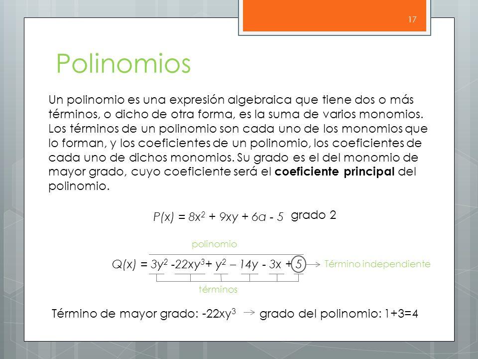 Polinomios 17 Un polinomio es una expresión algebraica que tiene dos o más términos, o dicho de otra forma, es la suma de varios monomios.