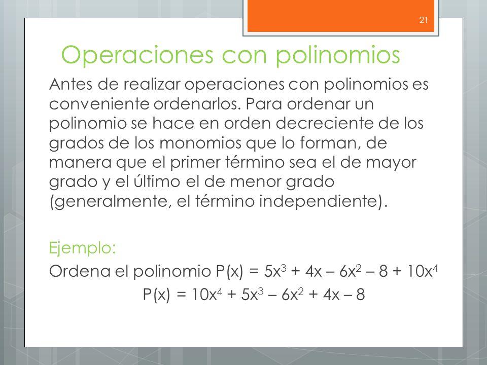 Operaciones con polinomios Antes de realizar operaciones con polinomios es conveniente ordenarlos.