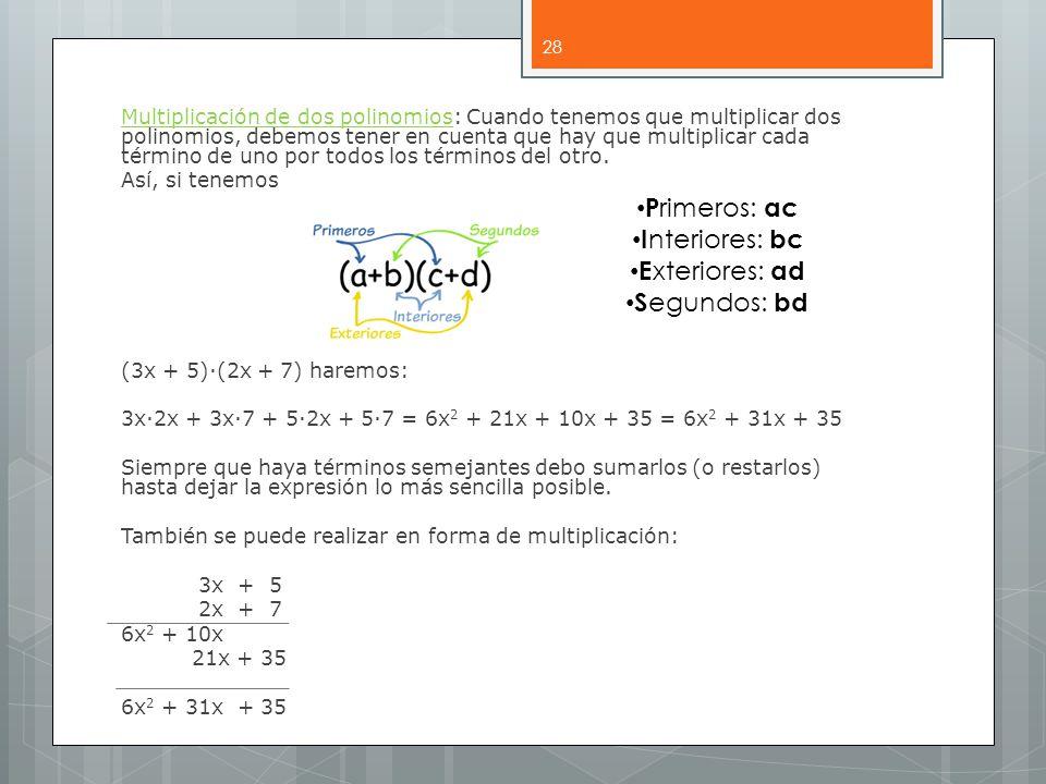 Multiplicación de dos polinomios: Cuando tenemos que multiplicar dos polinomios, debemos tener en cuenta que hay que multiplicar cada término de uno por todos los términos del otro.