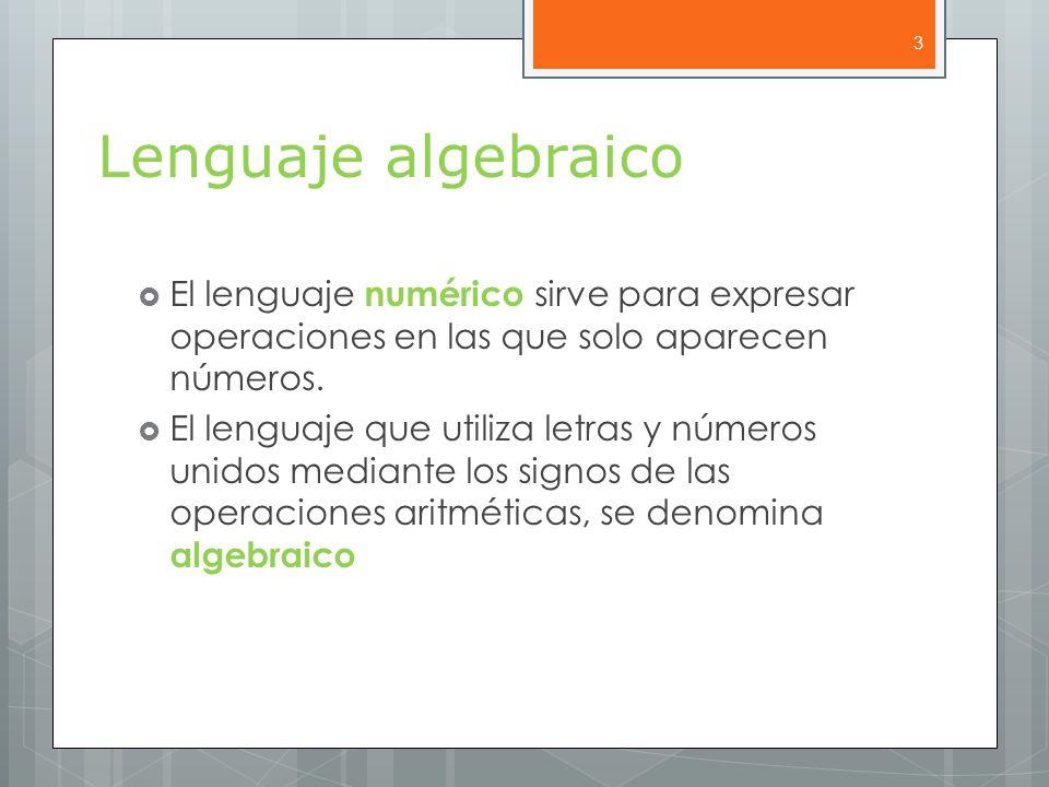 Lenguaje algebraico  El lenguaje numérico sirve para expresar operaciones en las que solo aparecen números.