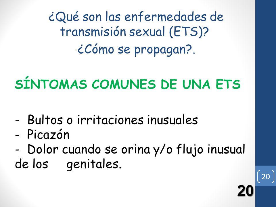 20 ¿Qué son las enfermedades de transmisión sexual (ETS)? ¿Cómo se propagan?. SÍNTOMAS COMUNES DE UNA ETS - Bultos o irritaciones inusuales - Picazón