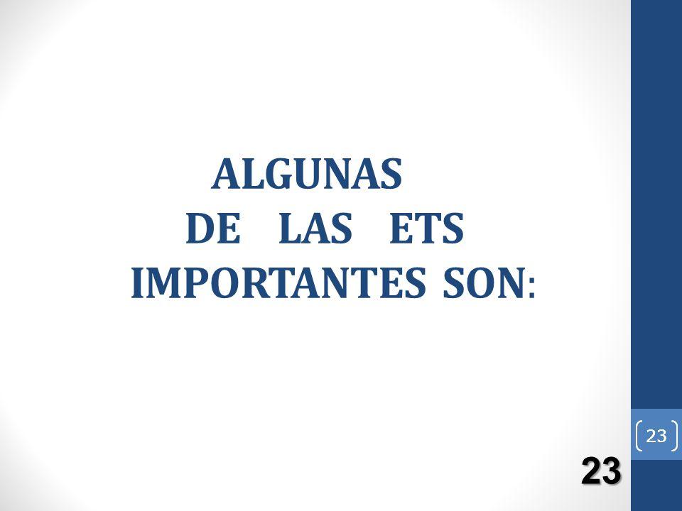 23 ALGUNAS DE LAS ETS IMPORTANTES SON: 23 23