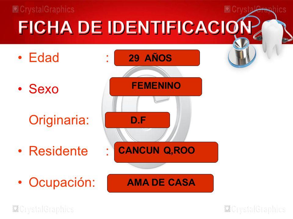 Edad: Sexo Originaria: Residente: Ocupación: 29 AÑOS FEMENINO D.F CANCUN Q,ROO AMA DE CASA