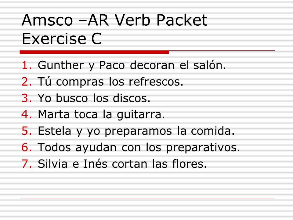 Amsco –AR Verb Packet Exercise C 1.Gunther y Paco decoran el salón.