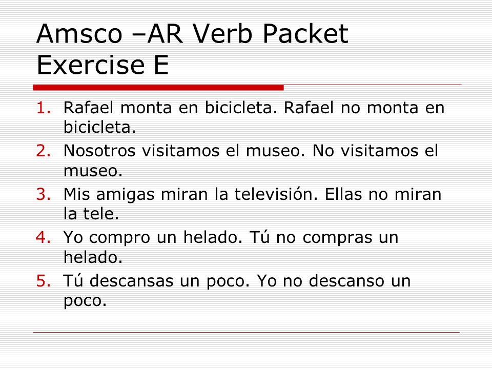 Amsco –AR Verb Packet Exercise E 1.Rafael monta en bicicleta.