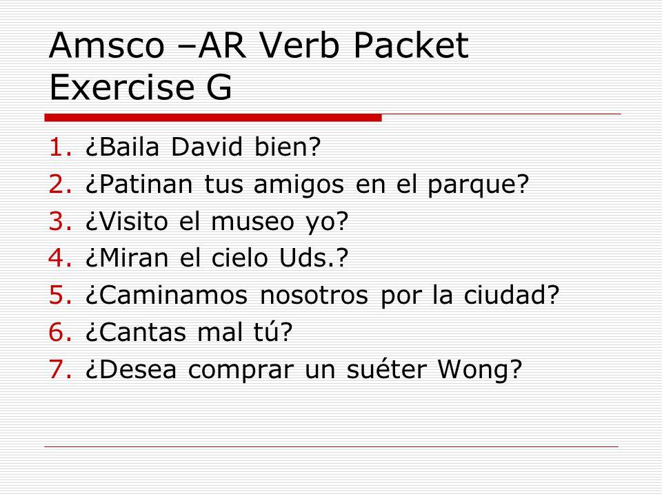 Amsco –AR Verb Packet Exercise G 1.¿Baila David bien.