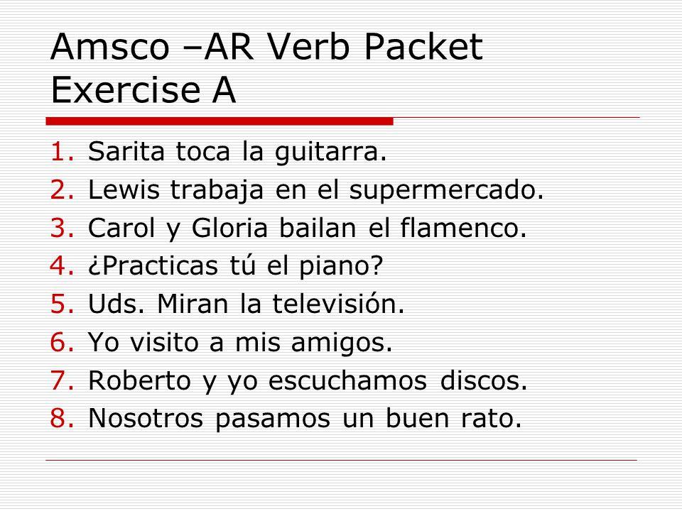 Amsco –AR Verb Packet Exercise A 1.Sarita toca la guitarra.