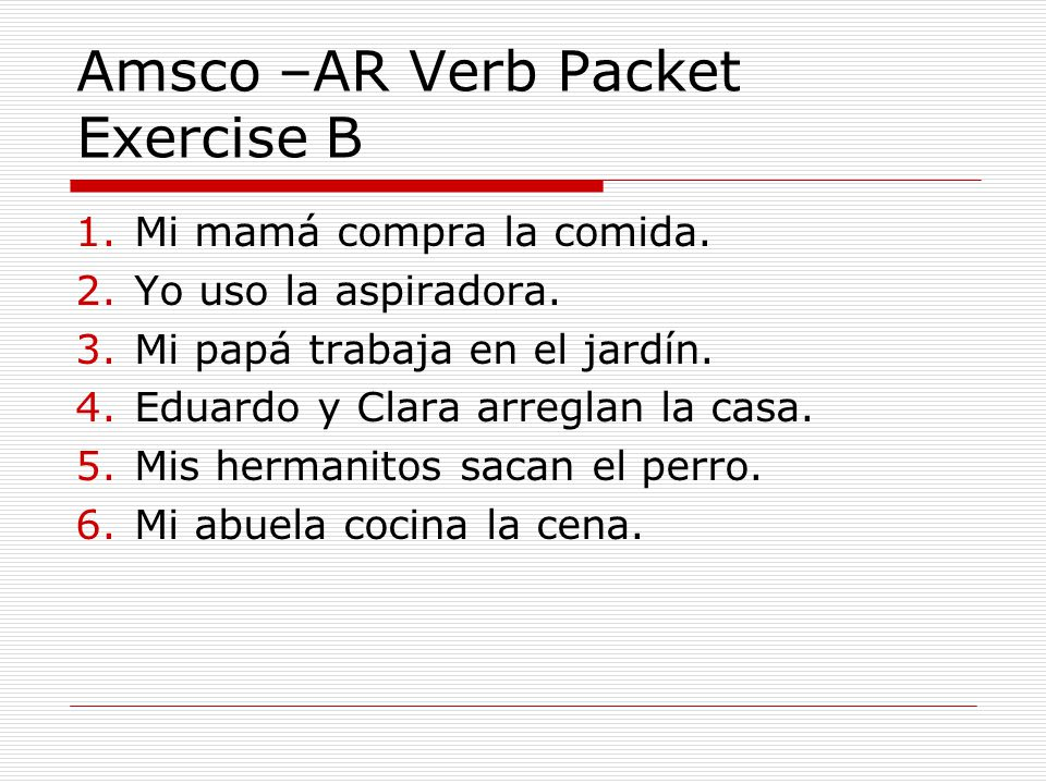Amsco –AR Verb Packet Exercise C 1.Gunther y Paco decoran el salón.