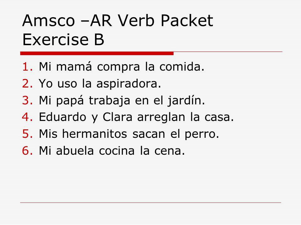 Amsco –AR Verb Packet Exercise B 1.Mi mamá compra la comida.