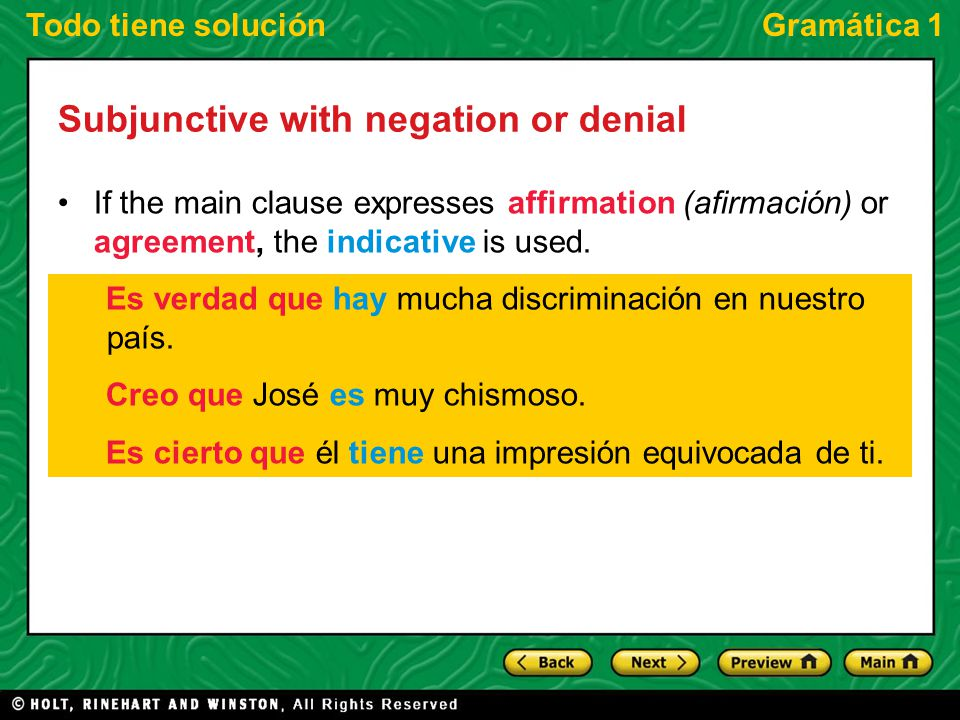 Todo tiene soluciónGramática 1 Subjunctive with negation or denial If the main clause expresses affirmation (afirmación) or agreement, the indicative is used.